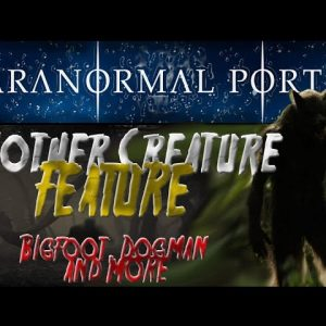 ANOTHER CREATURE FEATURE - Bigfoot, Dogman and more!