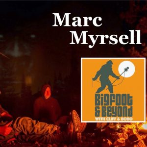 Bigfoot and Beyond with CLiff and Bobo - Ep. 051: Marc Myrsell