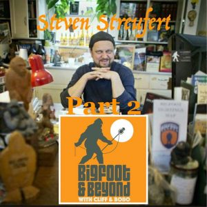 Bigfoot and Beyond with CLiff and Bobo - Ep. 047: Steven Streufert Part Two
