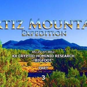 KX - CRYPTID HOMINID BIGFOOT - PT 3 OF 3  - ORTIZ EXPEDITION - 5/25-27/2012