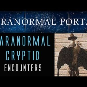 Paranormal Cryptid Encounters