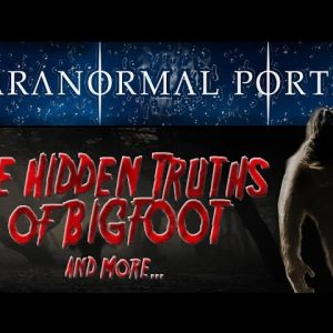 The Hidden Truths of Bigfoot and More...