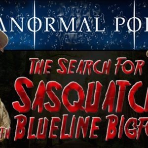 The Search For Sasquatch with Blueline Bigfoot