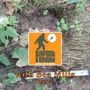 Bigfoot and Beyond with Cliff and Bobo - Ep. 022: Bigfootin' with Bea Mills Part 2