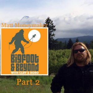 Bigfoot and beyond with Cliff and Bobo - Ep. 039: Mingling with Moneymaker Part Two